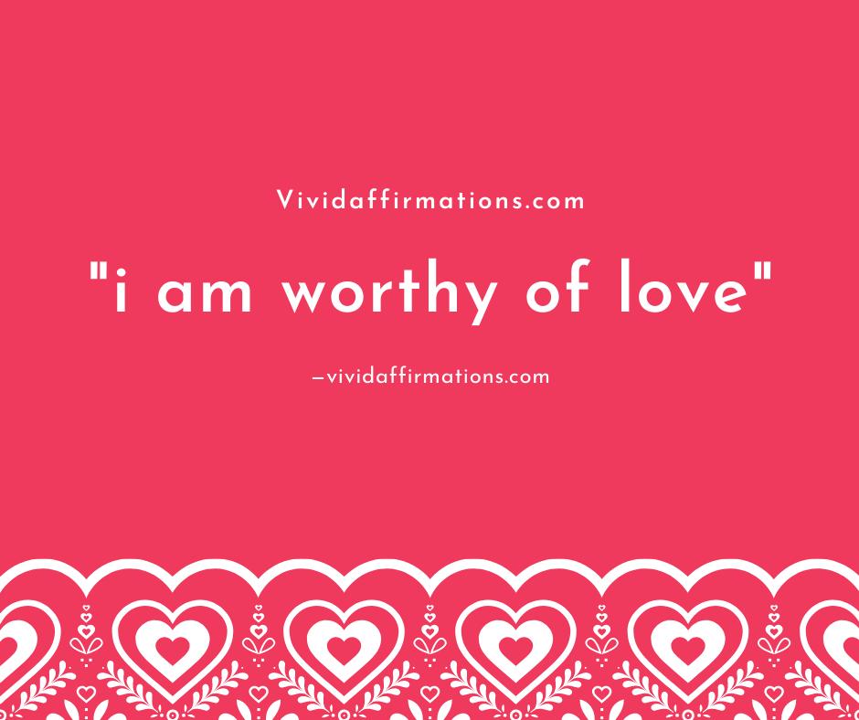 I am worthy of love - affirmations