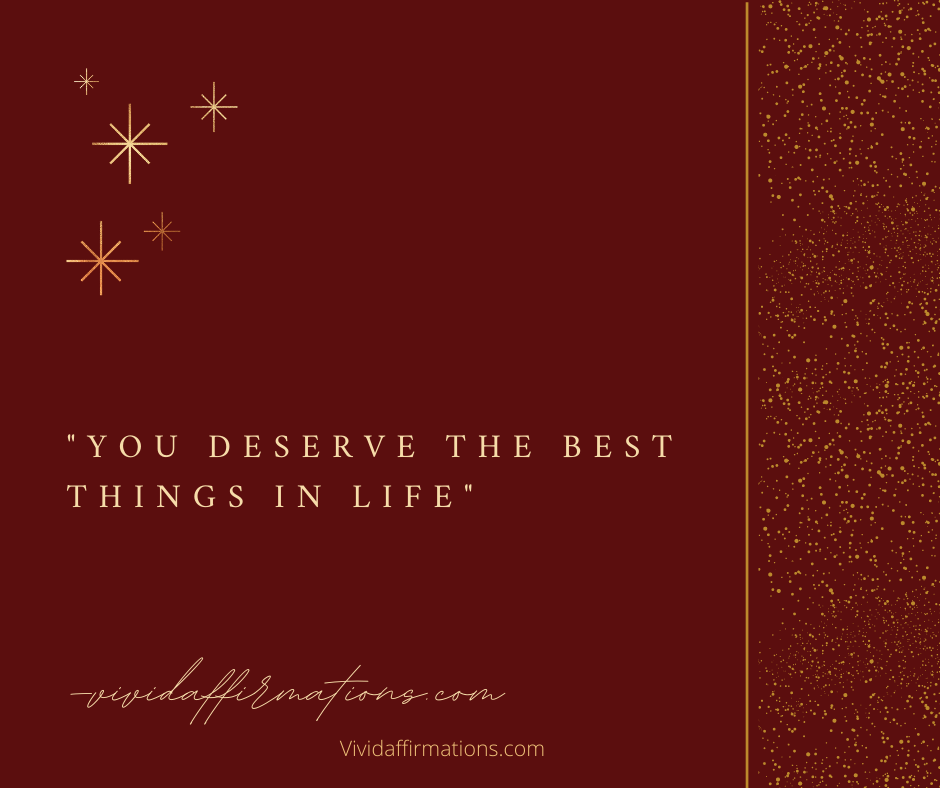 You deserve the best things -self love affirmation